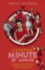 Liverpool Minute by Minute : Covering More Than 500 Goals, Penalties, Red Cards and Other Intriguing Facts - Book