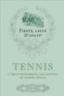 Firsts, Lasts and Onlys: Tennis : A Truly Wonderful Collection of Tennis Trivia - Book
