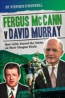 Fergus McCann Versus David Murray : How Celtic Turned the Tables on Their Glasgow Rivals - Book