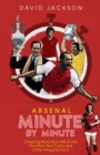 Arsenal Fc Minute by Minute : The Gunners' Most Historic Moments - Book