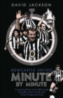 Newcastle United Minute by Minute : The Magpies' Most Historic Moments - Book