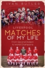 Liverpool Matches of My Lifetime : From Second Division to World Champions - Book