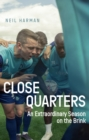 Close Quarters : An Extraordinary Season on the Brink and Behind the Scenes - Book