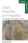 Death, Materiality and Mediation : An Ethnography of Remembrance in Ireland - Book