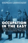 Occupation in the East : The Daily Lives of German Occupiers in Warsaw and Minsk, 1939-1944 - eBook