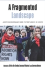 A Fragmented Landscape : Abortion Governance and Protest Logics in Europe - Book