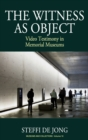 The Witness as Object : Video Testimony in Memorial Museums - Book