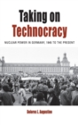 Taking on Technocracy : Nuclear Power in Germany, 1945 to the Present - Book