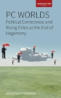 PC Worlds : Political Correctness and Rising Elites at the End of Hegemony - Book