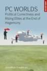 PC Worlds : Political Correctness and Rising Elites at the End of Hegemony - eBook