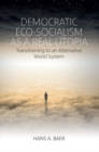 Democratic Eco-Socialism as a Real Utopia : Transitioning to an Alternative World System - eBook