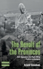 The Revolt of the Provinces : Anti-Gypsyism and Right-Wing Politics in Hungary - Book