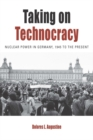 Taking on Technocracy : Nuclear Power in Germany, 1945 to the Present - eBook