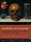 Mirrors of Passing : Unlocking the Mysteries of Death, Materiality, and Time - Book