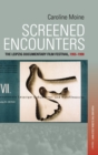 Screened Encounters : The History of the Leipzig Film Festival, 1955-1990 - Book