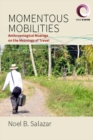 Momentous Mobilities : Anthropological Musings on the Meanings of Travel - eBook