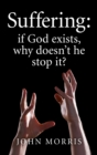 Suffering : If God Exists, Why Doesn't He Stop It? - eBook