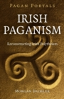 Pagan Portals - Irish Paganism : Reconstructing Irish Polytheism - eBook