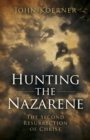 Hunting the Nazarene : The Second Resurrection of Christ - eBook