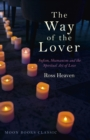 The Way of the Lover : Sufism, Shamanism and the Spiritual Art of Love - eBook