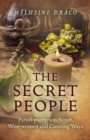 The Secret People : Parish-Pump Witchcraft, Wise-Women and Cunning Ways - Book