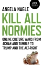 Kill All Normies : Online Culture Wars from 4chan and Tumblr to Trump and the Alt-Right - Book