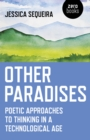 Other Paradises : Poetic approaches to thinking in a technological age - Book