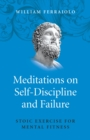 Meditations on Self-Discipline and Failure : Stoic Exercise for Mental Fitness - eBook