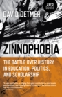 Zinnophobia : The Battle Over History in Education, Politics, and Scholarship - Book