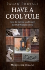 Pagan Portals - Have a Cool Yule : How-To Survive (and Enjoy) the Mid-Winter Festival - eBook