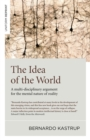 The Idea of the World : A multi-disciplinary argument for the mental nature of reality - eBook