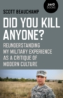 Did You Kill Anyone? : Reunderstanding My Military Experience as a Critique of Modern Culture - Book