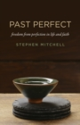 Past Perfect : freedom from perfection in life and faith - eBook