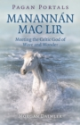 Pagan Portals - Manannan mac Lir : Meeting the Celtic God of Wave and Wonder - Book