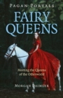 Pagan Portals - Fairy Queens : Meeting the Queens of the Otherworld - Book