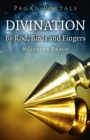 Pagan Portals - Divination : By Rod, Birds and Fingers - eBook