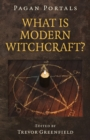 Pagan Portals - What is Modern Witchcraft? : Contemporary developments in the ancient craft - Book