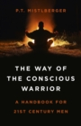 Way of the Conscious Warrior, The : A Handbook for 21st Century Men - Book