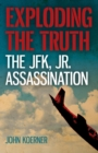 Exploding the Truth: The JFK, Jr. Assassination - eBook