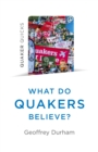 Quaker Quicks - What Do Quakers Believe? : A religion of everyday life - eBook