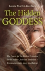 Hidden Goddess, The : The Quest for the Divine Feminine in the Judeo-Christian Tradition - from Asherah to Mary Magdalene - Book