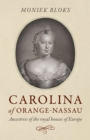 Carolina of Orange-Nassau : Ancestress of the royal houses of Europe - Book