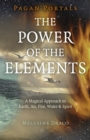Pagan Portals - The Power of the Elements - The Magical Approach to Earth, Air, Fire, Water & Spirit - Book