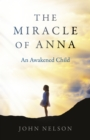 Miracle of Anna, The : An Awakened Child - Book
