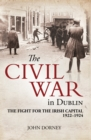 The Civil War in Dublin : The Fight for the Irish Capital, 1922-1924 - eBook