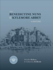 The Benedictine Nuns & Kylemore Abbey : A History - Book