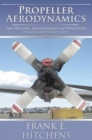 Propeller Aerodynamics : The History, Aerodynamics & Operation of Aircraft Propellers - eBook