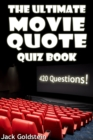 The Ultimate Movie Quote Quiz Book : 420 Questions - eBook