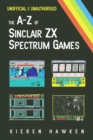 The A-Z of Sinclair ZX Spectrum Games : Volume 1 - eBook