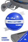The A-Z of Sega Saturn Games : Volume 1 - eBook